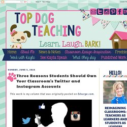 Top Dog Teaching : Three Reasons Students Should Own Your Classroom's Twitter and Instagram Accounts