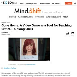 Gone Home: A Video Game as a Tool for Teaching Critical Thinking Skills