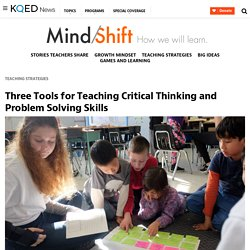 Three Tools for Teaching Critical Thinking and Problem Solving Skills