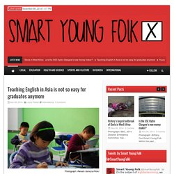 Smart Young Folk – Teaching English in Asia is not so easy for graduates anymore