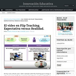 El video en Flip Teaching. Expectativa versus Realidad.