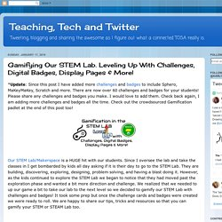 Gamifying Our STEM Lab. Leveling Up With Challenges, Digital Badges, Display Pages & More!