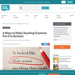 6 Ways to Make Teaching Grammar Fun (I'm Serious) - WeAreTeachers