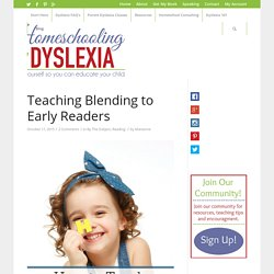 Teaching Blending to Early Readers - Homeschooling with Dyslexia