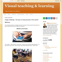 Visual teaching & learning : Image challenge - 52 ways of using pictures in the class!!!