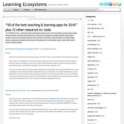 """50 of the best teaching & learning apps for 2016"" plus 12 other resources re: tools"