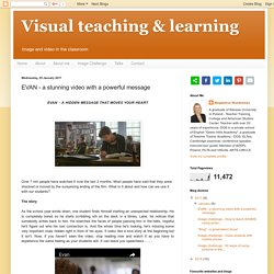 Visual teaching & learning : EVAN - a stunning video with a powerful message