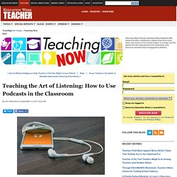 Teaching the Art of Listening: How to Use Podcasts in the Classroom - Teaching Now