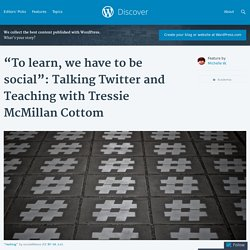 """To learn, we have to be social"": Talking Twitter and Teaching with Tressie McMillan Cottom"