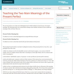 Teaching the Two Main Meanings of the Present Perfect : Grammar and Beyond
