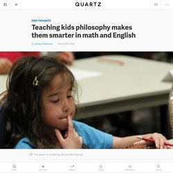 Teaching kids philosophy makes them smarter in math and English — Quartz