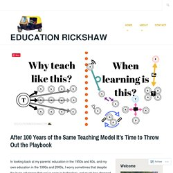 After 100 Years of the Same Teaching Model It's Time to Throw Out the Playbook – Education Rickshaw