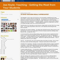 Joe Hoyle: Teaching - Getting the Most from Your Students: IS GOOD TEACHING REALLY APPRECIATED?