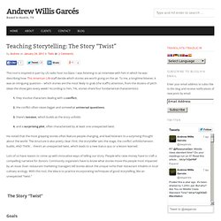"Andrew Willis Garcés » Teaching Storytelling: The Story ""Twist"""