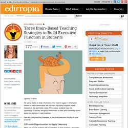 Three Brain-based Teaching Strategies to Build Executive Function in Students