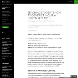 Teaching Students How to Conduct Inquiry-Driven Research