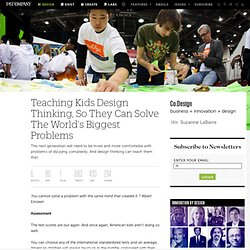 Teaching Kids Design Thinking, So They Can Solve The World's Biggest Problems | Co.Design