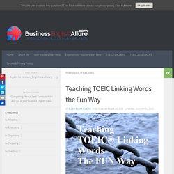 Teaching TOEIC Linking Words the Fun Way - BusinessEnglishAllure.com