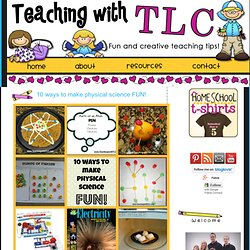 Teaching with TLC: 10 ways to make physical science FUN!