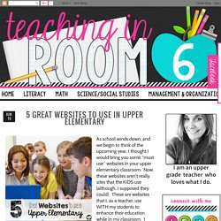 Teaching in Room 6: 5 Great Websites to Use in Upper Elementary