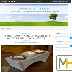 The Nice Tealight Candle Holders: Best Way to Ensure a Good Lifestyle