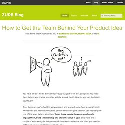 How to Get the Team Behind Your Product Idea by ZURB