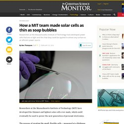 How a MIT team made solar cells as thin as soap bubbles