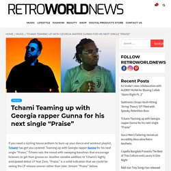 """Tchami Teaming up with Georgia rapper Gunna for his next single """"Praise"""""""