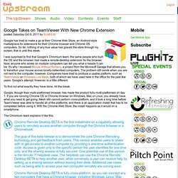 Google Takes on TeamViewer With New Chrome Extension - The UpStream - PLuGHiTz Live!