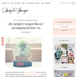 teapot flower arrangement how-to – Design*Sponge