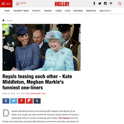 Royals teasing each other - Kate Middleton, Meghan Markle's funniest one-liners