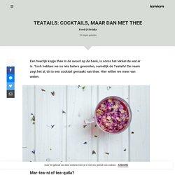 Teatails: cocktails, maar dan met thee