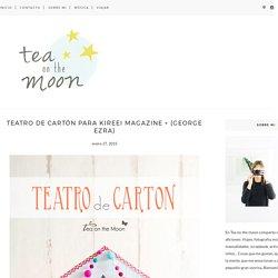 Teatro de cartón para Kireei Magazine + {George Ezra} - Tea On The Moon - Viajes, niños, música, scrapbook, craft