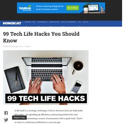 99 Tech Life Hacks You Should Know