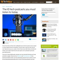 The 10 tech podcasts you must listen to today