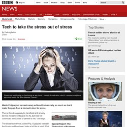 Tech to take the stress out of stress