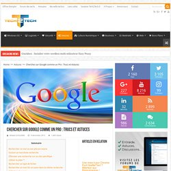 Chercher sur Google comme un Pro : Trucs et Astuces – Tech2Tech
