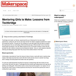 Mentoring Girls to Make: Lessons from Techbridge | Makerspace
