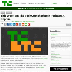 This Week On The TechCrunch Bitcoin Podcast: A Reprise
