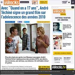 """Avec """"Quand on a 17 ans"""", André Téchiné signe un grand film sur l'adolescence des années 2010 - Critique et avis par Les Inrocks"""