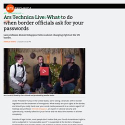 Ars Technica Live: What to do when border officials ask for your passwords
