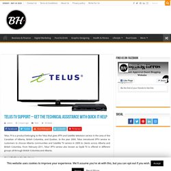 Telus TV Support – Get the Technical Assistance with Quick It Help
