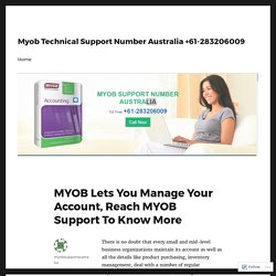 MYOB Lets You Manage Your Account, Reach MYOB Support To Know More – Myob Technical Support Number Australia +61-283206009