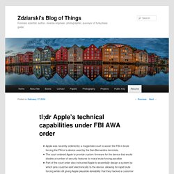 tl;dr Apple's technical capabilities under FBI AWA order