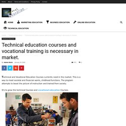 Technical education courses and vocational training is necessary in market.