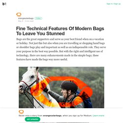 Fine Technical Features Of Modern Bags To Leave You Stunned