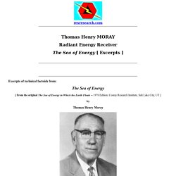 Thomas Henry Moray: The Sea of Energy ~ Excerpts of technical factoids & illustrations of the Moray Radiant Energy Receiver