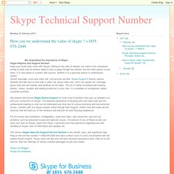 Skype Technical Support Number : How can we understand the value of skype ? +1855 676-2448