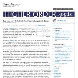 Bad code isn't Technical Debt, it's an unhedged Call Option – Steve Freeman