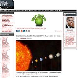 Technically, Earth Does Not Orbit Around the Sun